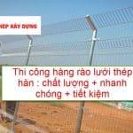 Thi công hàng rào lưới thép hàn giá rẻ